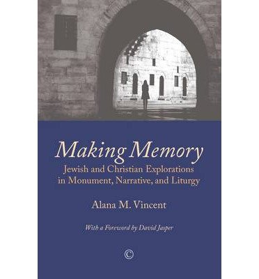 Download full ebooks google books Making Memory : Jewish and Christian Explorations in Monument, Narrative, and Liturgy by Alana M. Vincent in Italian 0227174313
