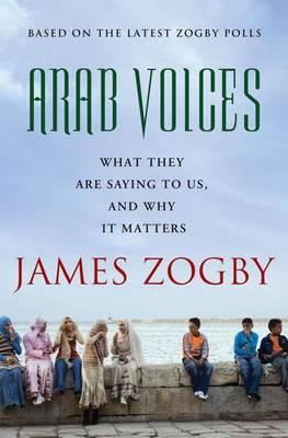 E-book gratuiti Kindle: Arab Voices : What They Are Saying to Us, and Why it Matters by James J. Zogby PDF ePub iBook