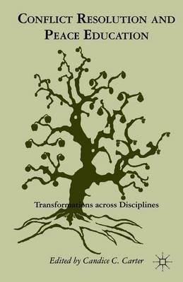 Conflict Resolution and Peace Education : Transformations Across Disciplines