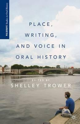 Place, Writing, and Voice in Oral History