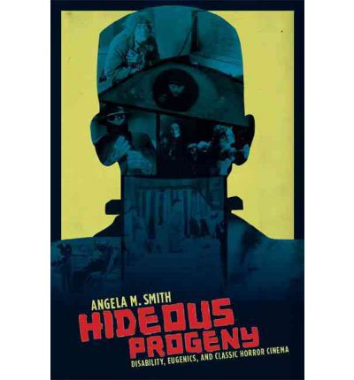 Hideous Progeny : Disability, Eugenics, and Classic Horror Cinema