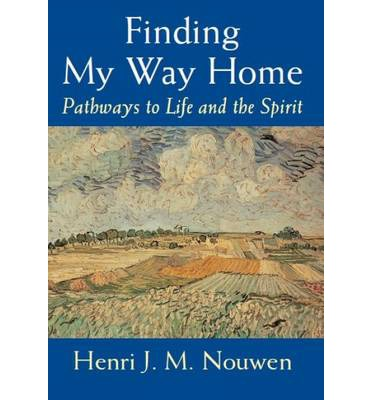 Finding My Way Home : Pathways to Life and the Spirit