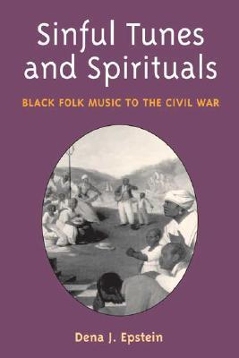 Sinful Tunes and Spirituals : Black Folk Music to the Civil War