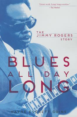 Blues All Day Long : The Jimmy Rogers Story