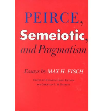 by essay fisch h max peirce pragmatism semiotic Download and read peirce semeiotic and pragmatism essays by max h fisch peirce semeiotic and pragmatism essays by max h fisch spend your time even for only few.