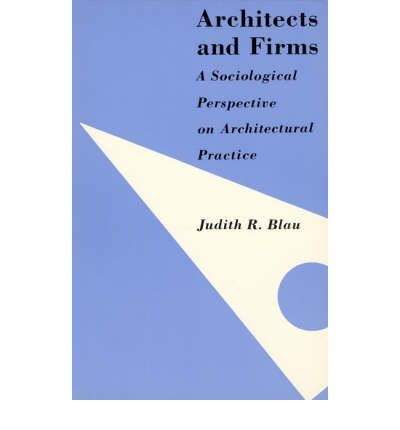 Architects and Firms : A Sociological Perspective on Architectural Practice