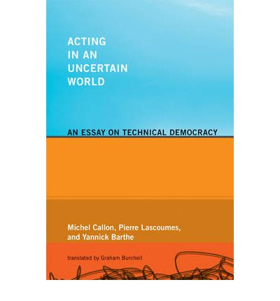 Acting in an Uncertain World : An Essay on Technical Democracy