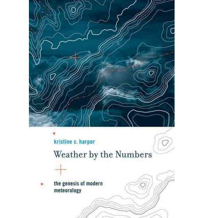 Weather by the Numbers : The Genesis of Modern Meteorology