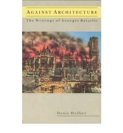 Against Architecture : The Writings of Georges Bataille