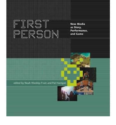 First Person : New Media as Story, Performance and Game