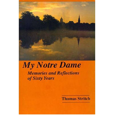 My Notre Dame : Memories and Reflections of Sixty Years