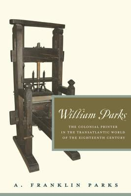 William Parks : the Colonial Printer in the Transatlantic World of the Eighteenth Century