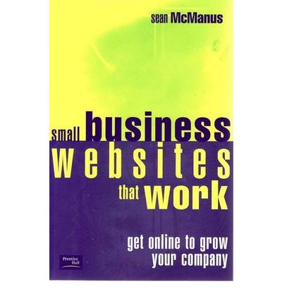 Small Business Websites That Work: Get Online to Grow Your Company