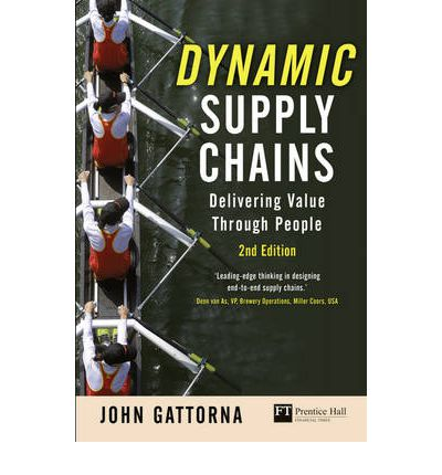 Dynamic Supply Chains How to design build and manage peoplecentric value networks 3rd Edition John Gattorna on Amazoncom FREE shipping on qualifying offers