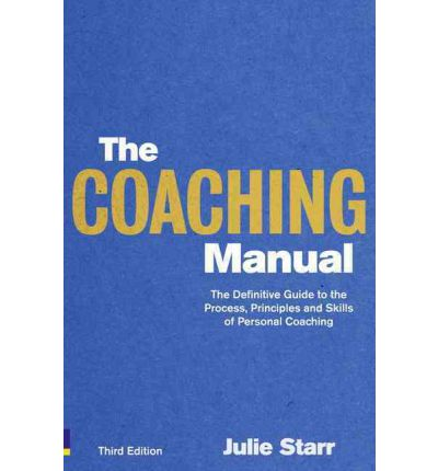 The Coaching Manual : the Definitive Guide to the Process, Principles and Skills of Personal Coaching