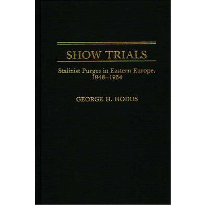 Show Trials : Stalinist Purges in Eastern Europe 1948-1954