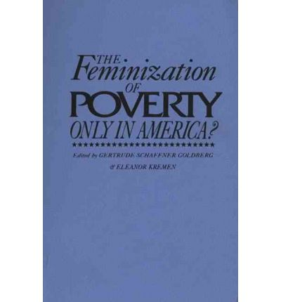 the origins of the feminization of poverty in the united states of america These data on child poverty rates in the united states, drawn from the us census, have the key advantage of enabling comparative analysis over time for the purposes of this article, poverty is a situation in which a person's family income falls at or less than the official federal poverty threshold.