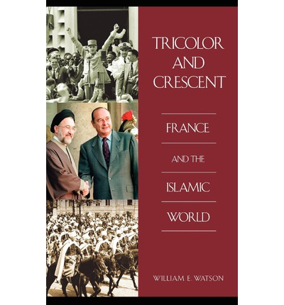 Tricolor and Crescent : France and the Islamic World