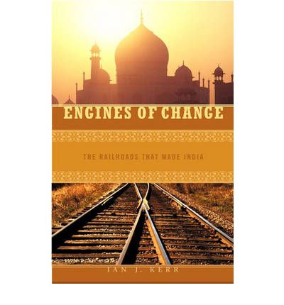 Engines of Change : The Railroads That Made India