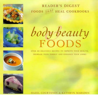 Body and Beauty Foods : 100 Delicious Recipes to Improve Your Health, Increase Your Energy and Enhance Your Looks