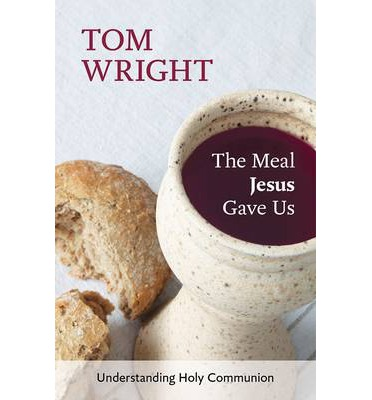 The Meal Jesus Gave Us : Understanding Holy Communion