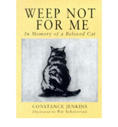 Weep Not for Me : In Memory of a Beloved Cat