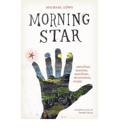 Morning Star : Surrealism, Marxism, Anarchism, Situationism, Utopia