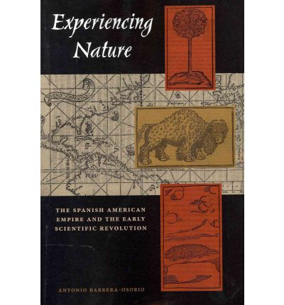 Experiencing Nature : The Spanish American Empire and the Early Scientific Revolution