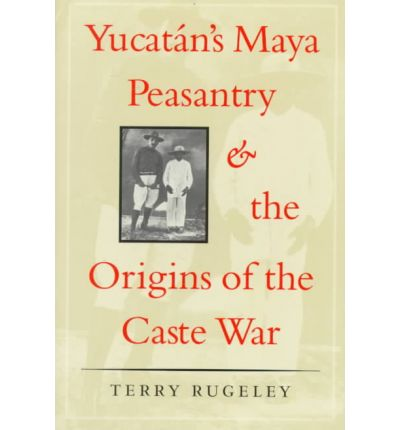 Yucatan's Maya Peasantry and the Origins of the Caste War