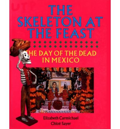 The Skeleton at the Feast : The Day of the Dead in Mexico