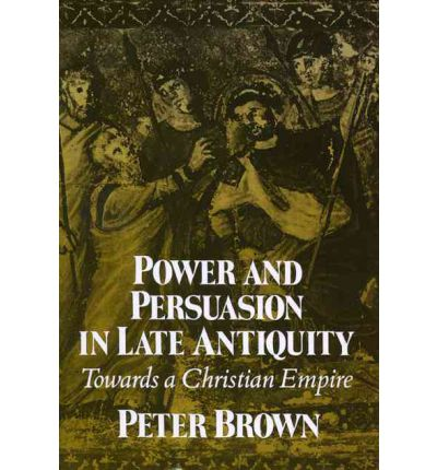 Power and Persuasion in Late Antiquity