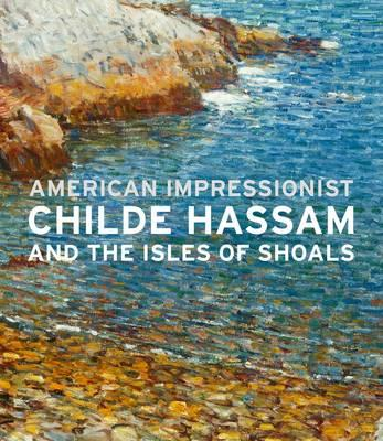 American Impressionist : Childe Hassam and the Isles of Shoals