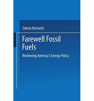 Farewell Fossil Fuels : Reviewing America's Energy Policy