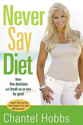 Never Say Diet : Make Five Decisions and Break the Fat Habit for Good