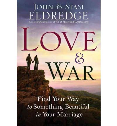 Love & War : Find Your Way to Something Beautiful in Your Marriage
