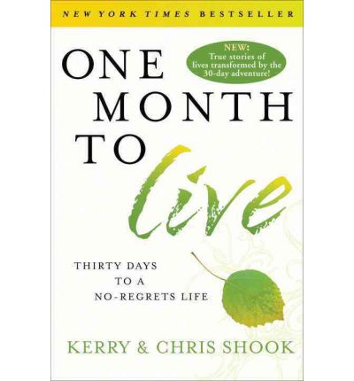 One Month to Live : Thirty Days to a No-Regrets Life
