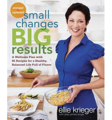 Small Changes, Big Results : A Wellness Plan with 65 Recipes for a Healthy, Balanced Life Full of Flavor
