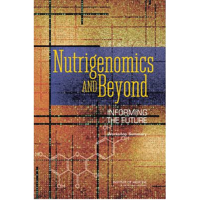 Nutrigenomics and Beyond : Informing the Future - Workshop Summary