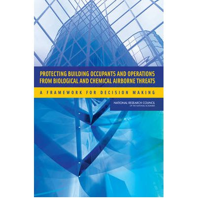 Protecting Building Occupants and Operations from Biological and Chemical Airborne Threats : A Framework for Decision Making
