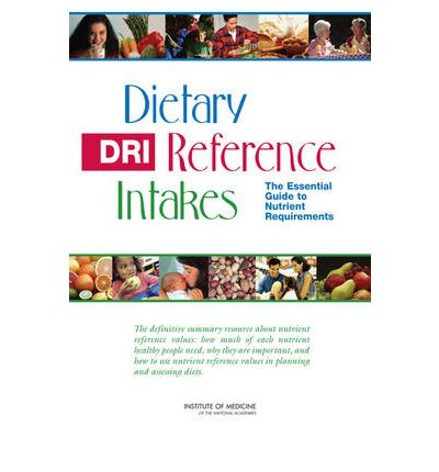 Dietary Reference Intakes : The Essential Guide to Nutrient Requirements