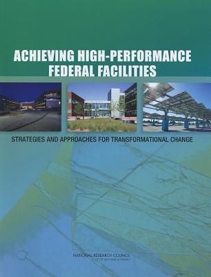 Achieving High-Performance Federal Facilities : Strategies and Approaches for Transformational Change