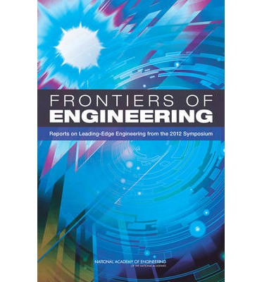 Frontiers of Engineering : Reports on Leading-Edge Engineering from the 2012 Symposium