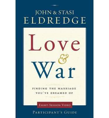Love and War: Participant's Guide : Finding the Marriage You've Dreamed Of