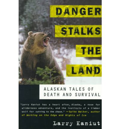 Danger Stalks the Land : Alaskan Tales of Death and Survival