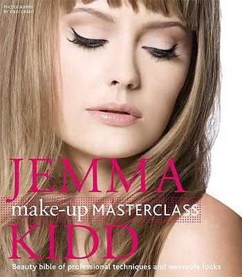 Jemma Kidd Make-Up Masterclass : Beauty Bible of Professional Techniques and Wearable Looks
