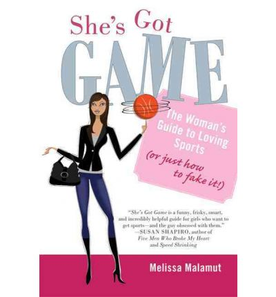 She's Got Game : The Woman's Guide to Loving Sports (or Just How to Fake It!)