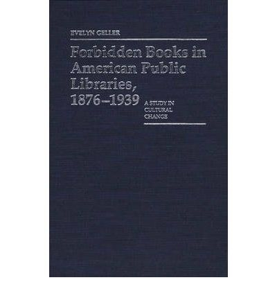 Forbidden Books in American Public Libraries, 1876-1939
