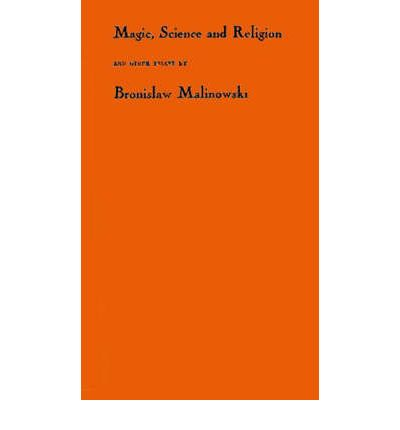 bronislaw malinowski magic science and religion and other essays Magic, science and religion and other essays bronislaw malinowski three famous malinowski essays malinowski, one of the all-time great anthropologists of the world.