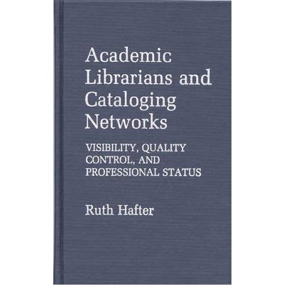 Academic Librarians and Cataloging Networks : Visibility, Quality Control, and Professional Status