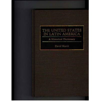 The United States in Latin America : A Historical Dictionary